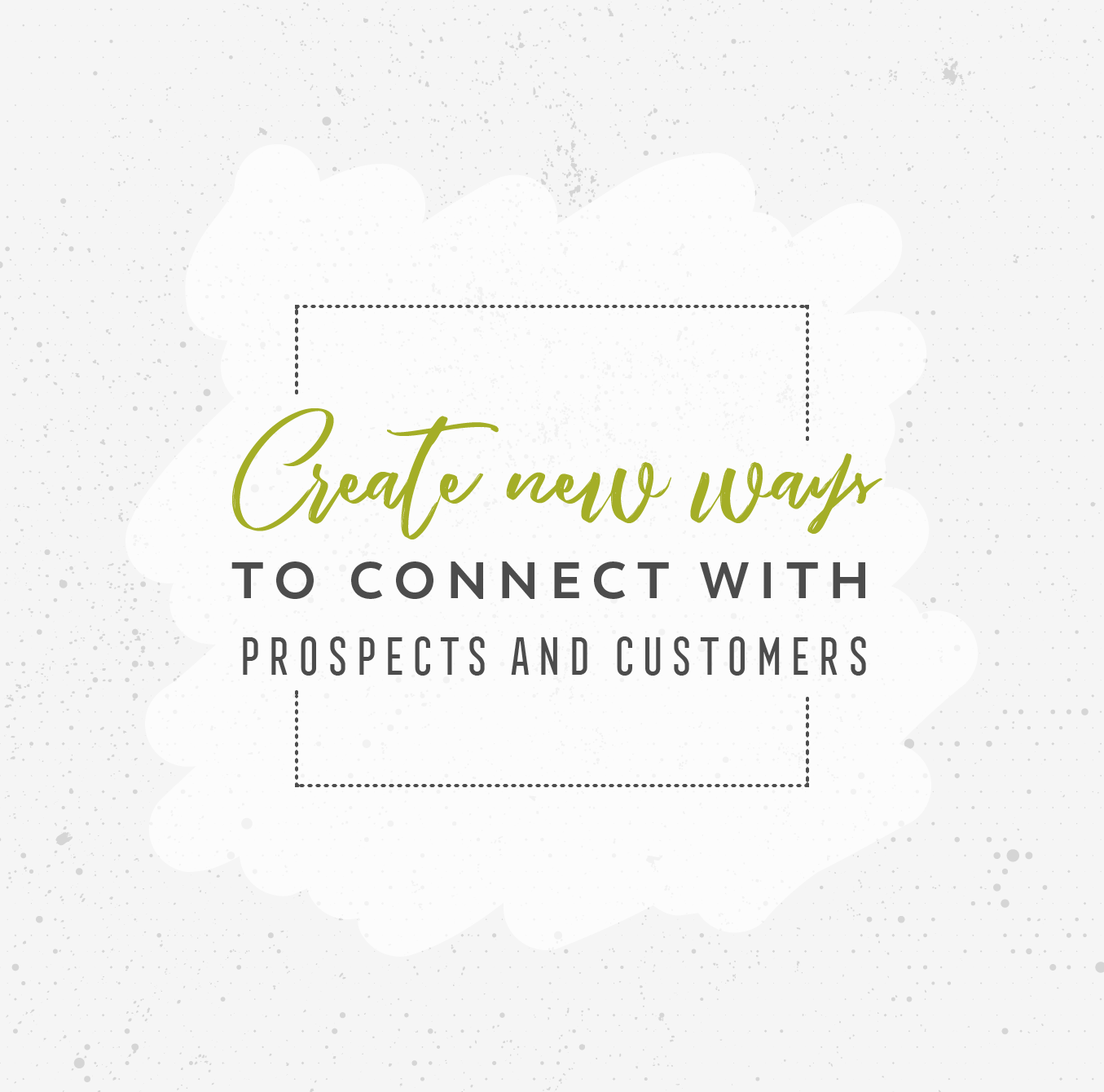 Create new ways to connect with prospects and customers • 237 Marketing + Web
